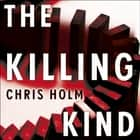 The Killing Kind - Winner of the Anthony Award for Best Novel audiobook by Chris Holm