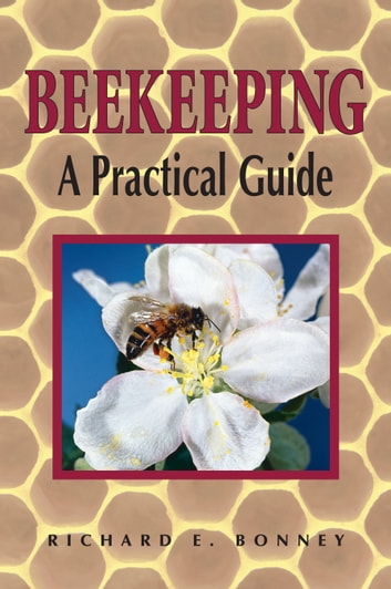 Beekeeping - A Practical Guide eBook by Richard E. Bonney