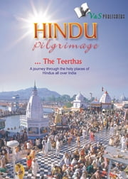 Hindu Pilgrimage: A journey through the holy places of hindus all over India ebook by Sunita Pant Bansal