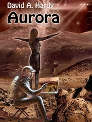 Aurora: A Child of Two Worlds: A Science Fiction Novel ebook by David A. Hardy