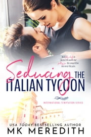 Seducing the Italian Tycoon ebook by MK Meredith