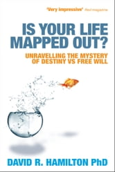 Is Your Life Mapped Out?: Unravelling the Mystery of Destiny vs Free Will ebook by David Hamilton