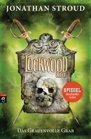 Lockwood & Co. - Das Grauenvolle Grab ebook by Jonathan Stroud, Katharina Orgaß, Gerald Jung