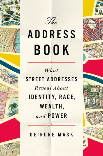 The Address Book - What Street Addresses Reveal About Identity, Race, Wealth, and Power ebook by Deirdre Mask