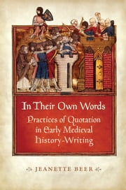 In Their Own Words - Practices of Quotation in Early Medieval History-Writing ebook by Jeanette Beer