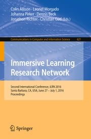 Immersive Learning Research Network - Second International Conference, iLRN 2016 Santa Barbara, CA, USA, June 27 – July 1, 2016 Proceedings ebook by Colin Allison,Leonel Morgado,Johanna Pirker,Dennis Beck,Jonathon Richter,Christian Gütl