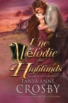 Une mélodie des Highlands - Les demoiselles des Highlands eBook by Tanya Anne Crosby