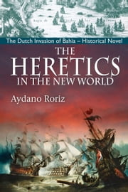 The Heretics In The New World ebook by Aydano Roriz