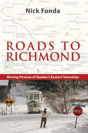 Roads to Richmond - Portraits of Quebec's Eastern Townships ebook by Nick Fonda,Palmer Dennis