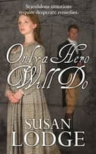 Only a Hero Will Do ebook by Susan Lodge