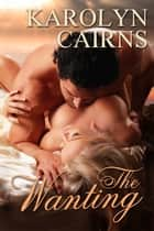 The Wanting ebook by Karolyn Cairns