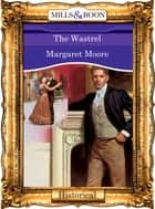 The Wastrel (Mills & Boon Vintage 90s Modern) ebook by Margaret Moore