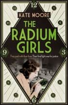 The Radium Girls ebook by Kate Moore