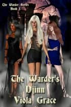 The Warder's Djinn - Book 1 ebook by Viola Grace