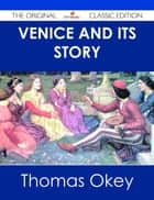 Venice and its Story - The Original Classic Edition ebook by Thomas Okey