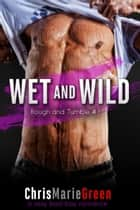 Wet and Wild - Rough and Tumble #1 ebook by Chris Marie Green