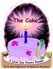 The Cake - A Level One Phonics Reader ebook by Chris Morningforest,Rebecca Raymond