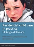 Residential child care in practice ebook by Mark Smith,Leon Fulcher
