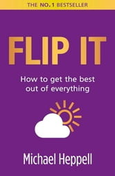 Flip It - How to get the best out of everything ebook by Michael Heppell