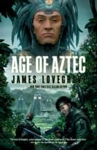 Age of Aztec ebook by James Lovegrove