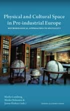 Physical and Cultural Space in Pre-Industrial Europe: Methodological Approaches to Spatiality ebook by Marko Lamberg,Marko Hakanen,Janne Haikari