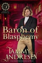 Baron of Blasphemy - Lords of Scandal, #12 ebook by Tammy Andresen