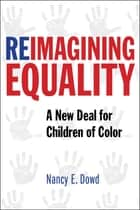 Reimagining Equality - A New Deal for Children of Color eBook by Nancy E. Dowd