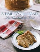 A Time to Celebrate - Let Us Keep The Feast ebook by James Farmer