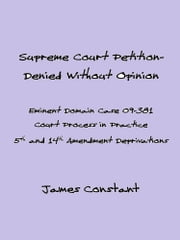 Supreme Court Eminent Domain Case 09-381 Denied Without Opinion ebook by James Constant