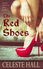 The Red Shoes ebook by Celeste Hall