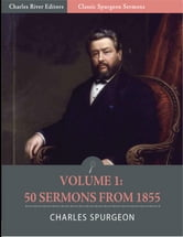 Classic Spurgeon Sermons Volume I: 50 sermons from 1855 (Illustrated Edition) ebook by Charles Spurgeon
