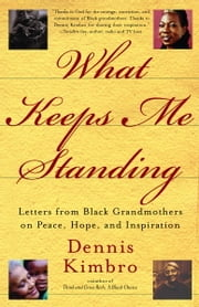 What Keeps Me Standing - Letters from Black Grandmothers on Peace, Hope and Inspiration ebook by Dennis Kimbro