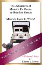 The Adventures of Maurice DeMouse by Grandma Sharon, Maurice Goes to Work ebook by Sharon E. Meyer