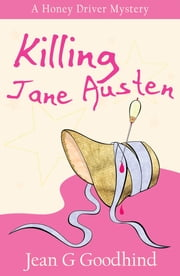 Killing Jane Austen - A Honey Driver Murder Mystery ebook by Jean G. Goodhind