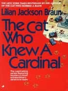 The Cat Who Knew a Cardinal ebook by Lilian Jackson Braun