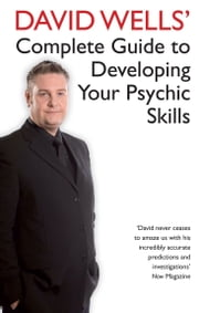 David Wells' Complete Guide To Developing Your Psychic Skills ebook by David Wells
