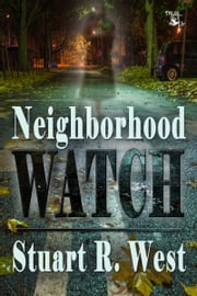 Neighborhood Watch ebook by Stuart R. West