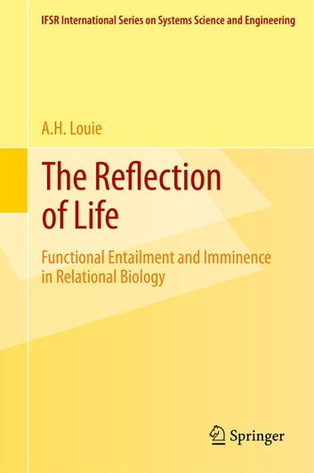 The Reflection of Life - Functional Entailment and Imminence in Relational Biology ebook by A. H. Louie