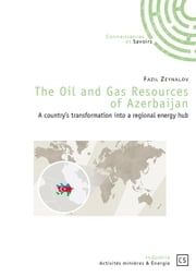 The Oil and Gas Resources of Azerbaijan - A country's transformation into a regional energy hub ebook by Fazil Zeynalov