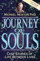 Journey Of Souls: Case Studies Of Life Between Lives - Case Studies of Life Between Lives ebook by