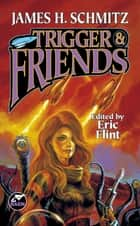 Trigger and Friends ebook by James H. Schmitz, Eric Flint