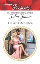 The Greek's Secret Son - A Secret Baby Romance eBook by Julia James