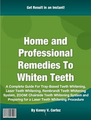 Home and Professional Remedies To Whiten Teeth ebook by Kenny V. Cortez