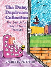 The Daisy Daydream Collection - The Search for Daisy's Stolen Treasure ebook by PD Skilton