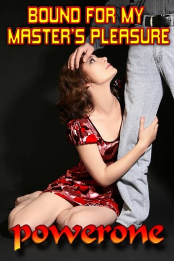 BOUND FOR MY MASTER'S PLEASURE ebook by POWERONE