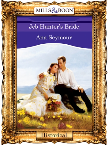 Jeb Hunter's Bride (Mills & Boon Vintage 90s Modern) ebook by Ana Seymour