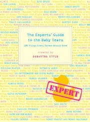 The Experts' Guide to the Baby Years - 100 Things Every Parent Should Know ebook by Samantha Ettus