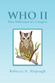 Who II - More Reflections of a Caregiver ebook by Rebecca A. Alspaugh