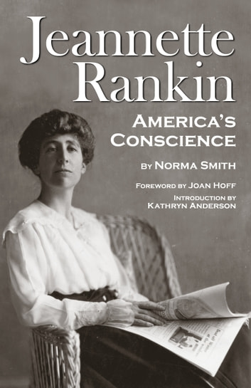 Jeannette Rankin - America's Conscience ebook by Norma Smith