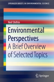 Environmental Perspectives - A Brief Overview of Selected Topics ebook by Neil Shifrin